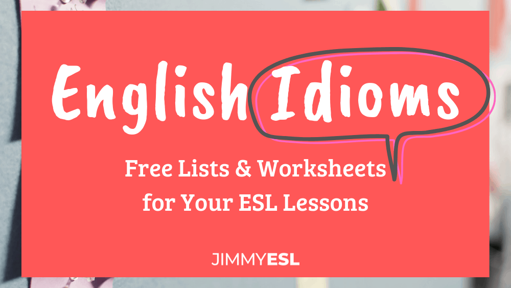 Free ESL Idioms Worksheets & Lists For Your Lessons JIMMYESL